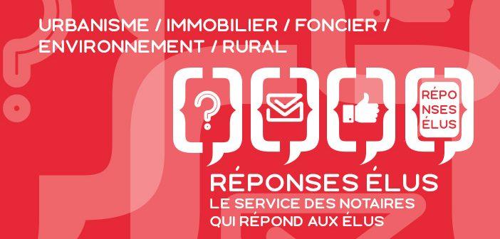Réponses Élus, le service des notaires de l'Isère, de la Drôme et des Hautes-Alpes réservé aux élu(e)s
