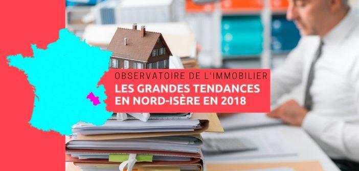 Observatoire de l'immobilier, les grandes tendances en Nord-Isère en 2018
