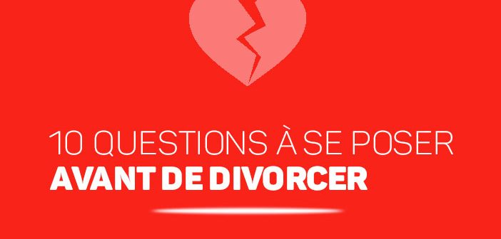 10 questios à se poser avant de divorcer