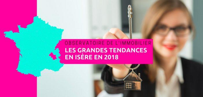 Observatoire de l'immobilier, les grandes tendances en Isère en 2018