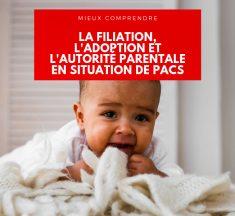 PACS, filiation, adoption, autorité parentale… Comment ça marche ?
