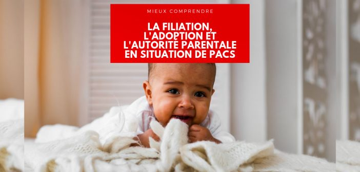 pacs, filiation, adoption et autorité parentale