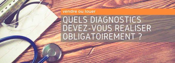 Les diagnostics obligatoires en cas de vente ou de location immobilière