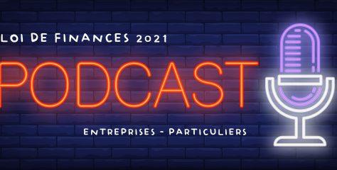 Fiscalité 2021 : les nouveautés pour les particuliers et entreprises – Podcast loi de Finances 2021