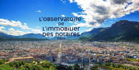 Observatoire de l'immobilier des notaires : tous les prix en Isère, analyses et perspectives